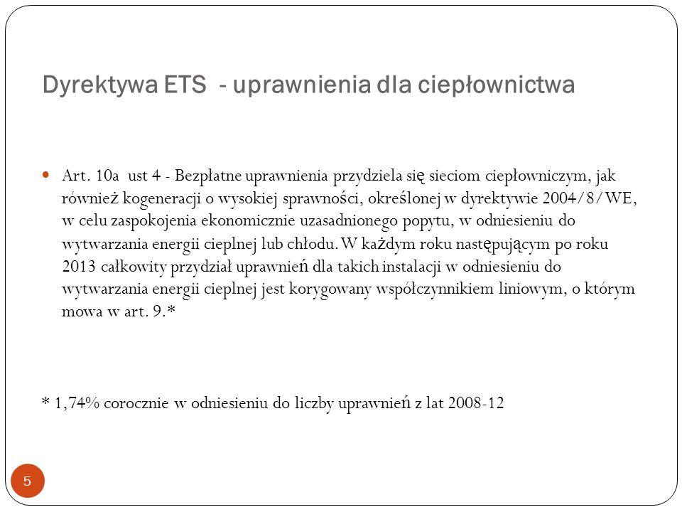 Dyrektywa ETS - uprawnienia dla ciepłownictwa 5 Art. 10a ust 4 - Bezpłatne uprawnienia przydziela si ę sieciom ciepłowniczym, jak równie ż kogeneracji