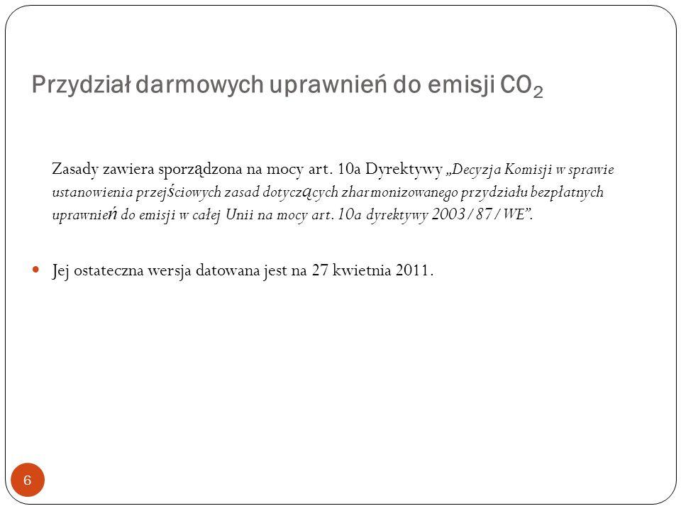 Przydział darmowych uprawnień do emisji CO 2 6 Zasady zawiera sporz ą dzona na mocy art. 10a Dyrektywy Decyzja Komisji w sprawie ustanowienia przej ś