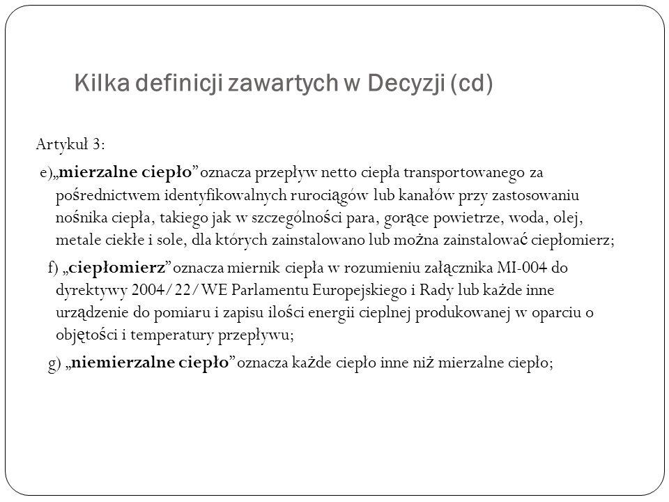 Kilka definicji zawartych w Decyzji (cd) Artykuł 3: e)mierzalne ciepło oznacza przepływ netto ciepła transportowanego za po ś rednictwem identyfikowal