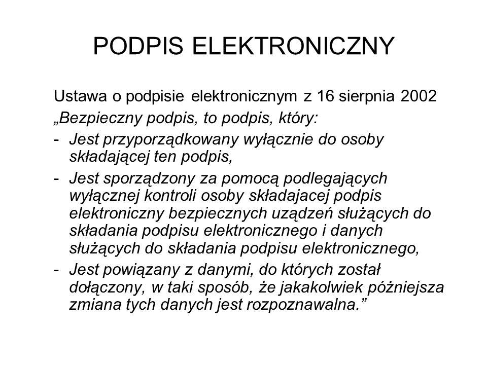 PODPIS ELEKTRONICZNY Ustawa o podpisie elektronicznym z 16 sierpnia 2002 Bezpieczny podpis, to podpis, który: -Jest przyporządkowany wyłącznie do osob