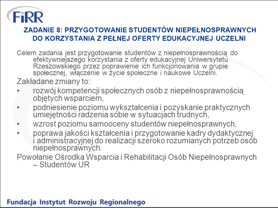 ZADANIE 8: PRZYGOTOWANIE STUDENTÓW NIEPEŁNOSPRAWNYCH DO KORZYSTANIA Z PEŁNEJ OFERTY EDUKACYJNEJ UCZELNI Celem zadania jest przygotowanie studentów z n