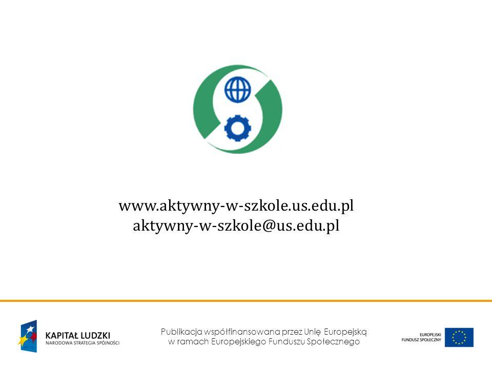 Publikacja współfinansowana przez Unię Europejską w ramach Europejskiego Funduszu Społecznego www.aktywny-w-szkole.us.edu.pl aktywny-w-szkole@us.edu.p