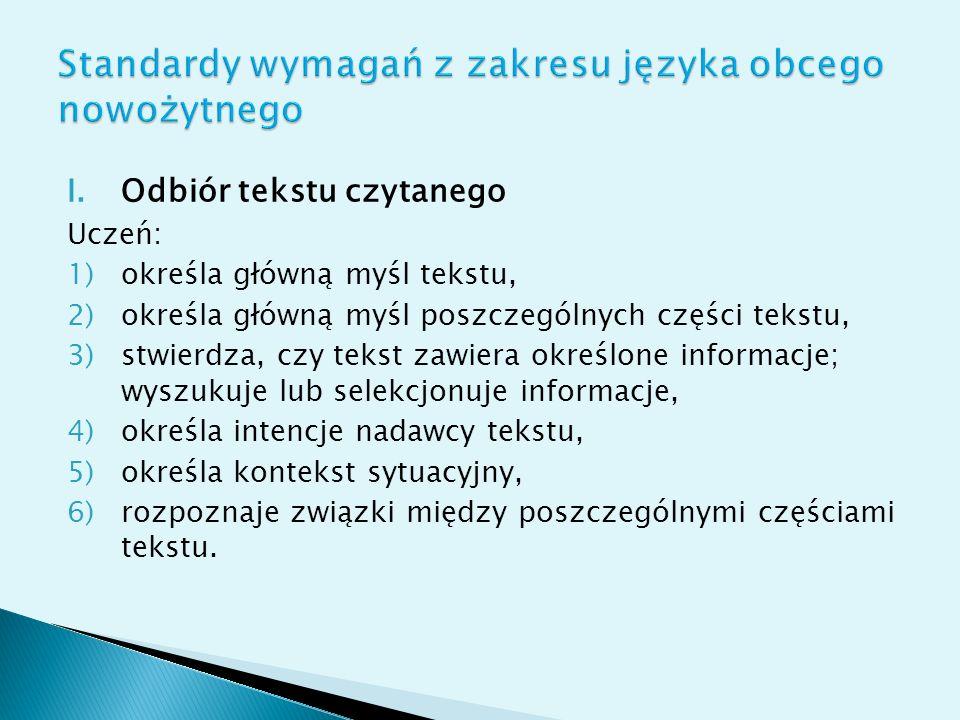 I.Odbiór tekstu czytanego Uczeń: 1)określa główną myśl tekstu, 2)określa główną myśl poszczególnych części tekstu, 3)stwierdza, czy tekst zawiera okre