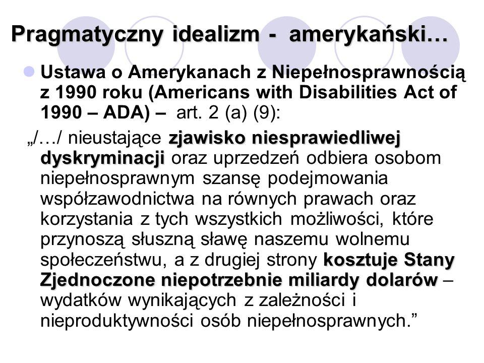 Pragmatyczny idealizm - amerykański… Ustawa o Amerykanach z Niepełnosprawnością z 1990 roku (Americans with Disabilities Act of 1990 – ADA) – art. 2 (