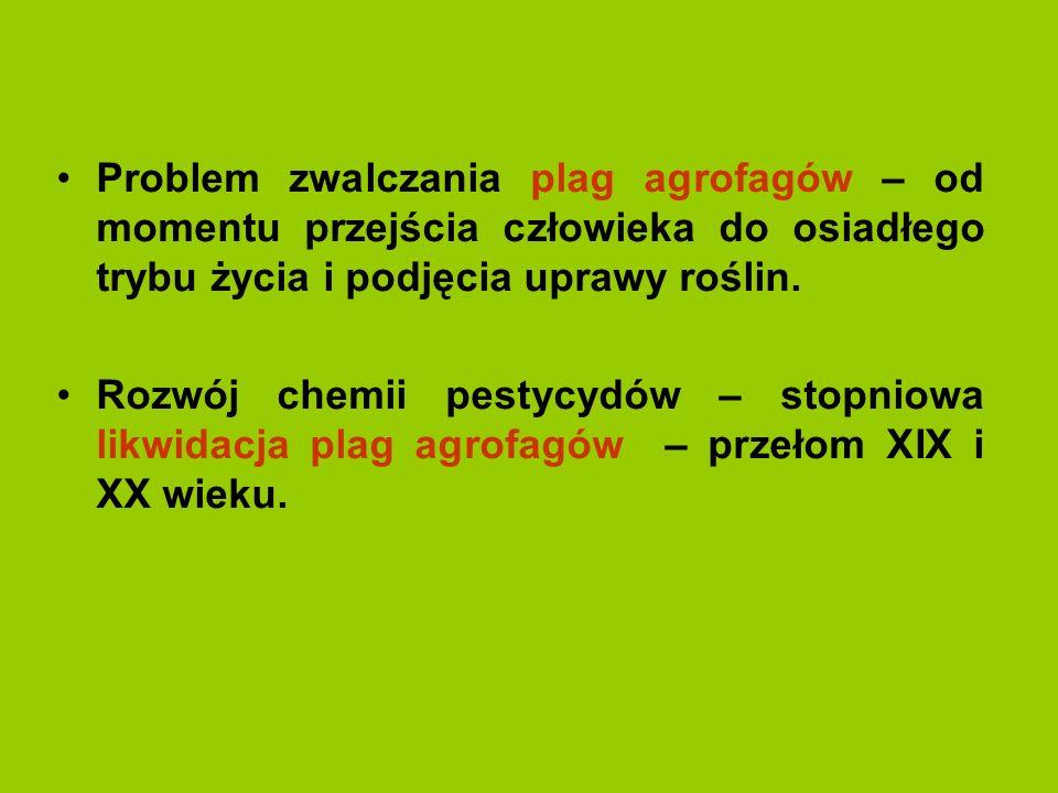 Problem zwalczania plag agrofagów – od momentu przejścia człowieka do osiadłego trybu życia i podjęcia uprawy roślin. Rozwój chemii pestycydów – stopn
