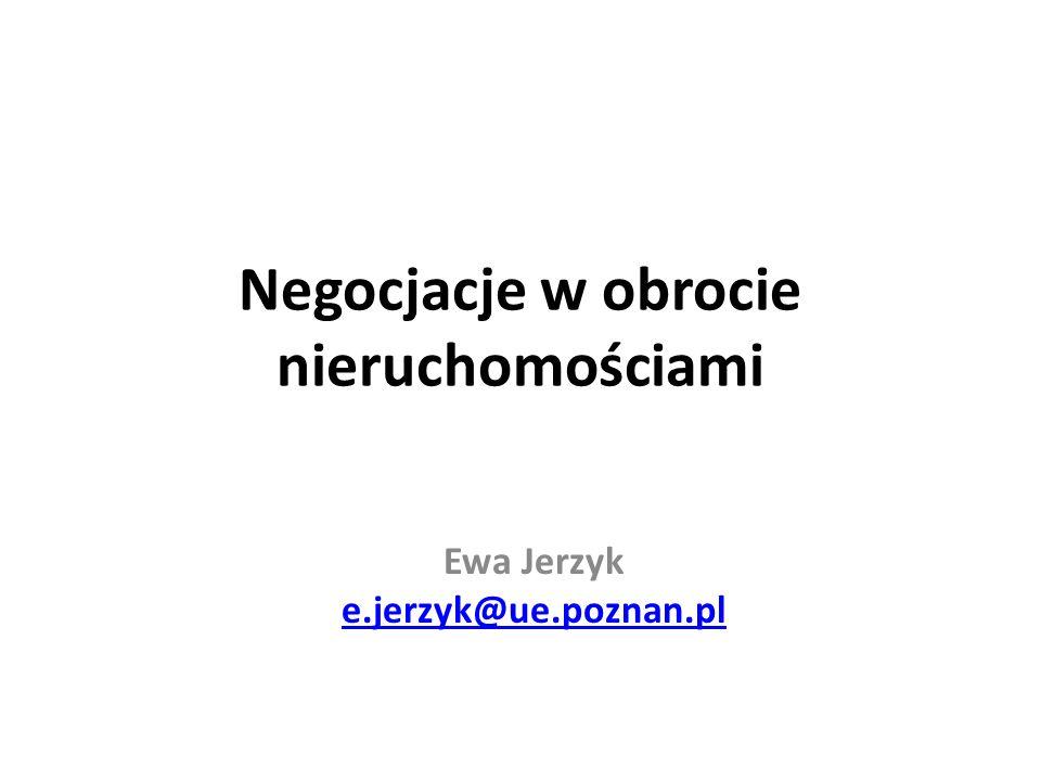Negocjacje w obrocie nieruchomościami Ewa Jerzyk e.jerzyk@ue.poznan.pl