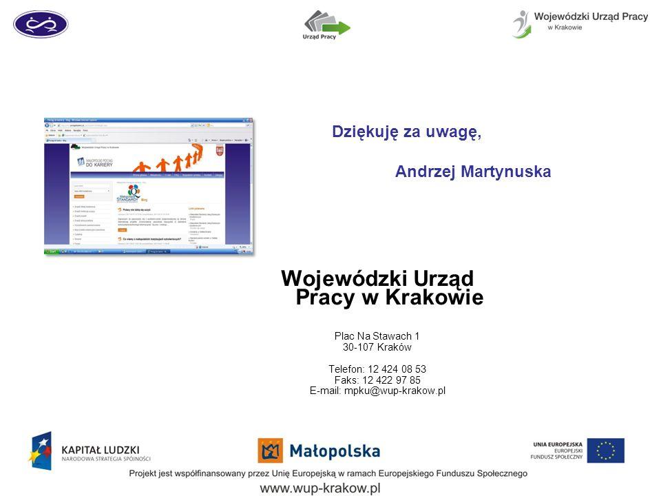 Wojewódzki Urząd Pracy w Krakowie Plac Na Stawach 1 30-107 Kraków Telefon: 12 424 08 53 Faks: 12 422 97 85 E-mail: mpku@wup-krakow.pl Dziękuję za uwag