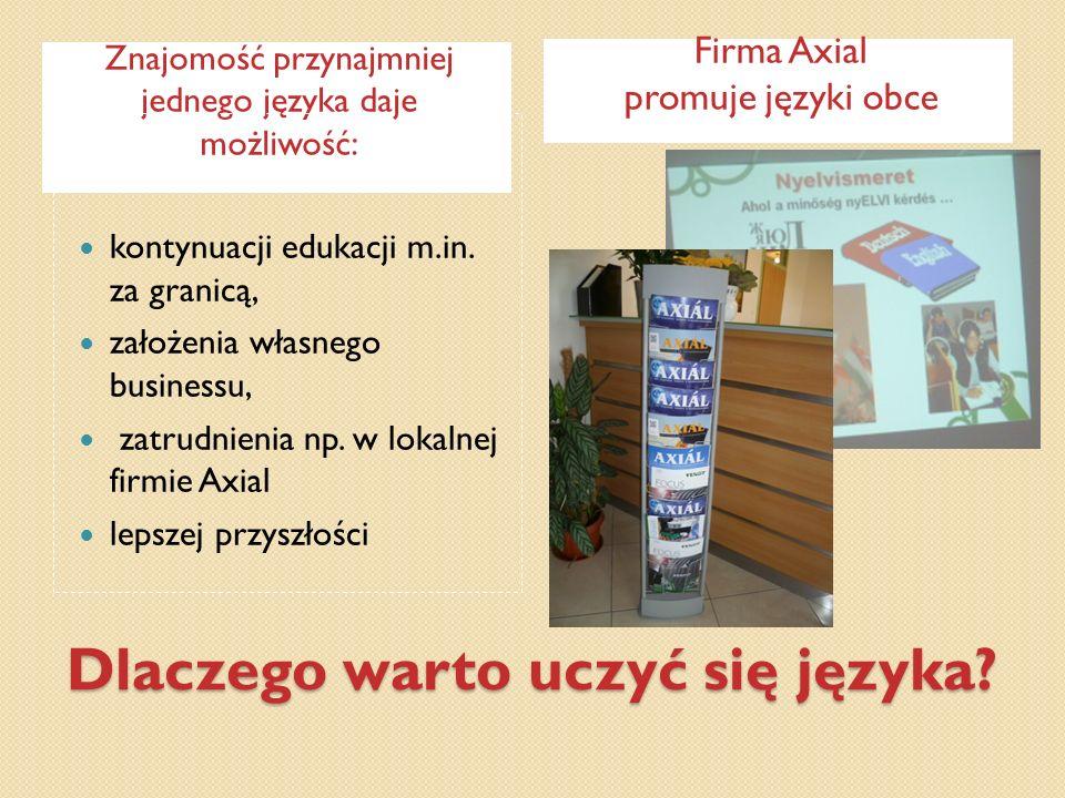 Dlaczego warto uczyć się języka? Znajomość przynajmniej jednego języka daje możliwość: Firma Axial promuje języki obce kontynuacji edukacji m.in. za g