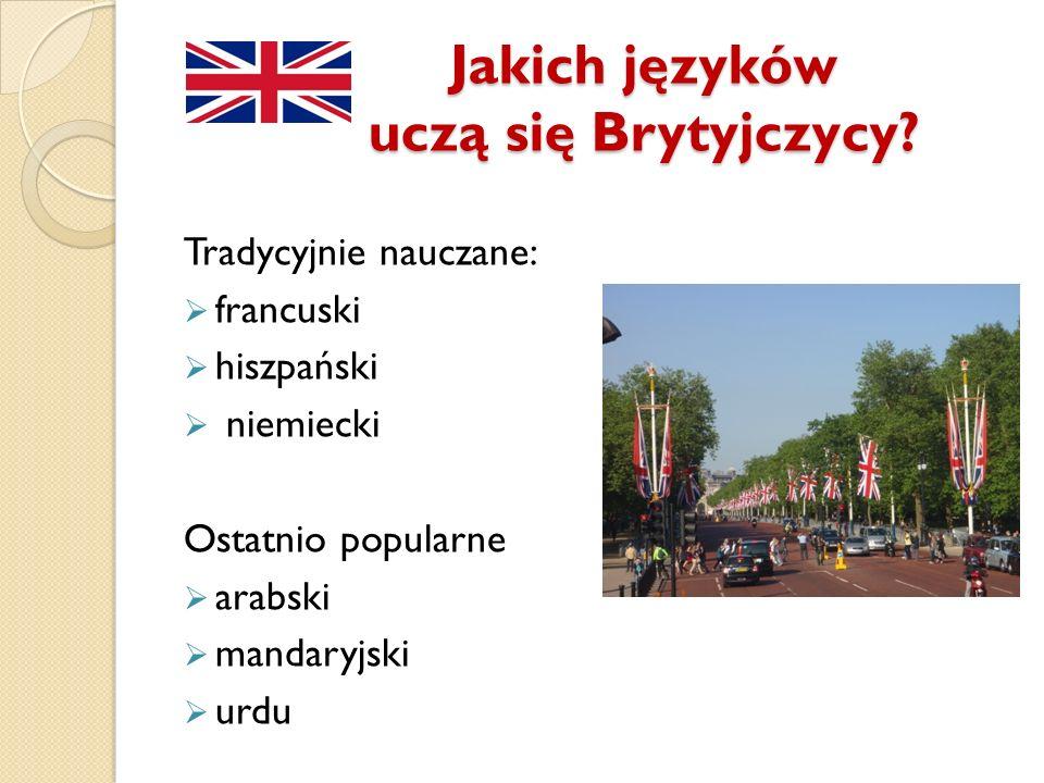 Jakich języków uczą się Brytyjczycy? Tradycyjnie nauczane: francuski hiszpański niemiecki Ostatnio popularne arabski mandaryjski urdu