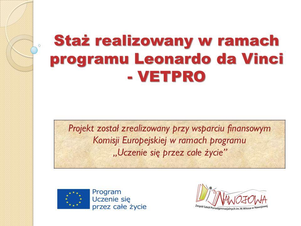 Staż realizowany w ramach programu Leonardo da Vinci - VETPRO Projekt został zrealizowany przy wsparciu finansowym Komisji Europejskiej w ramach progr