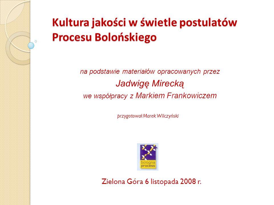 Kultura jakości w świetle postulatów Procesu Bolońskiego na podstawie materiałów opracowanych przez Jadwigę Mirecką we współpracy z Markiem Frankowicz