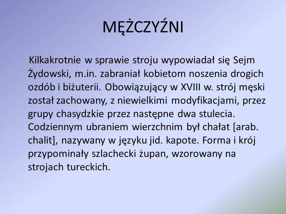 MĘŻCZYŹNI Kilkakrotnie w sprawie stroju wypowiadał się Sejm Żydowski, m.in. zabraniał kobietom noszenia drogich ozdób i biżuterii. Obowiązujący w XVII