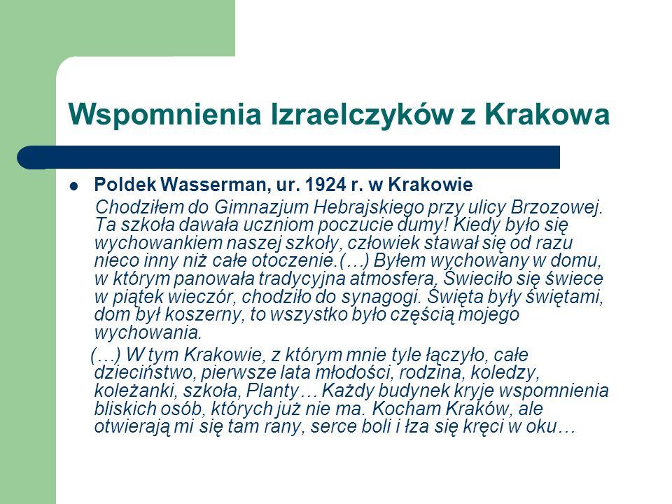 Wspomnienia Izraelczyków z Krakowa Poldek Wasserman, ur. 1924 r. w Krakowie Chodziłem do Gimnazjum Hebrajskiego przy ulicy Brzozowej. Ta szkoła dawała