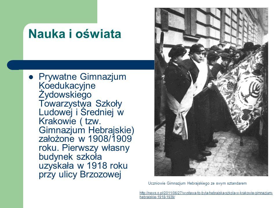 Nauka i oświata Prywatne Gimnazjum Koedukacyjne Żydowskiego Towarzystwa Szkoły Ludowej i Średniej w Krakowie ( tzw. Gimnazjum Hebrajskie) założone w 1