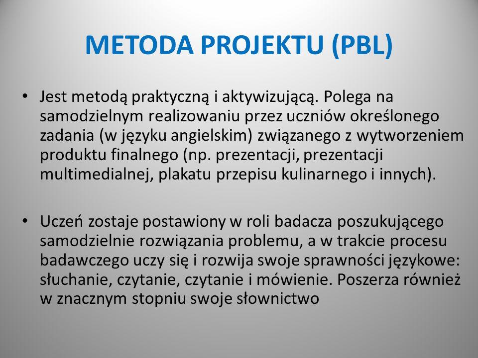METODA PROJEKTU (PBL) Jest metodą praktyczną i aktywizującą. Polega na samodzielnym realizowaniu przez uczniów określonego zadania (w języku angielski