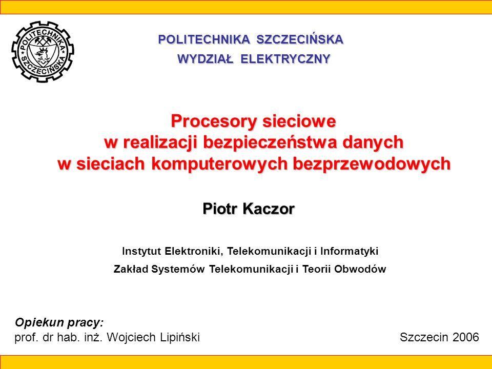 Procesory sieciowe w realizacji bezpieczeństwa danych w sieciach komputerowych bezprzewodowych Piotr Kaczor POLITECHNIKA SZCZECIŃSKA WYDZIAŁ ELEKTRYCZ