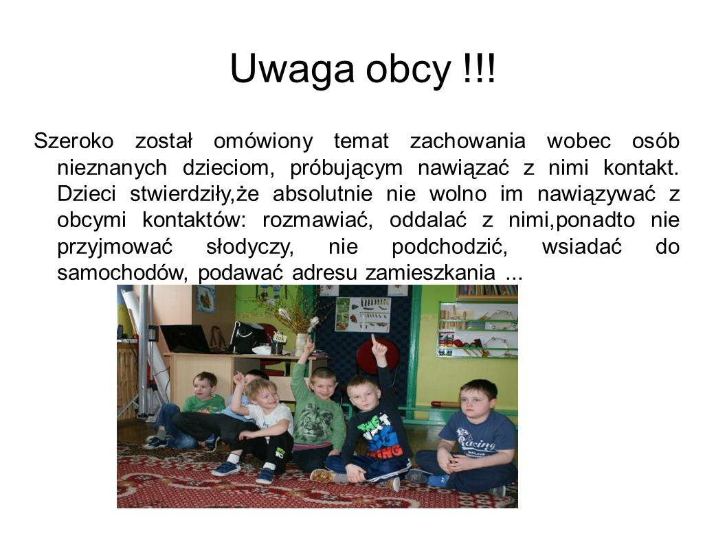 Uwaga obcy !!! Szeroko został omówiony temat zachowania wobec osób nieznanych dzieciom, próbującym nawiązać z nimi kontakt. Dzieci stwierdziły,że abso