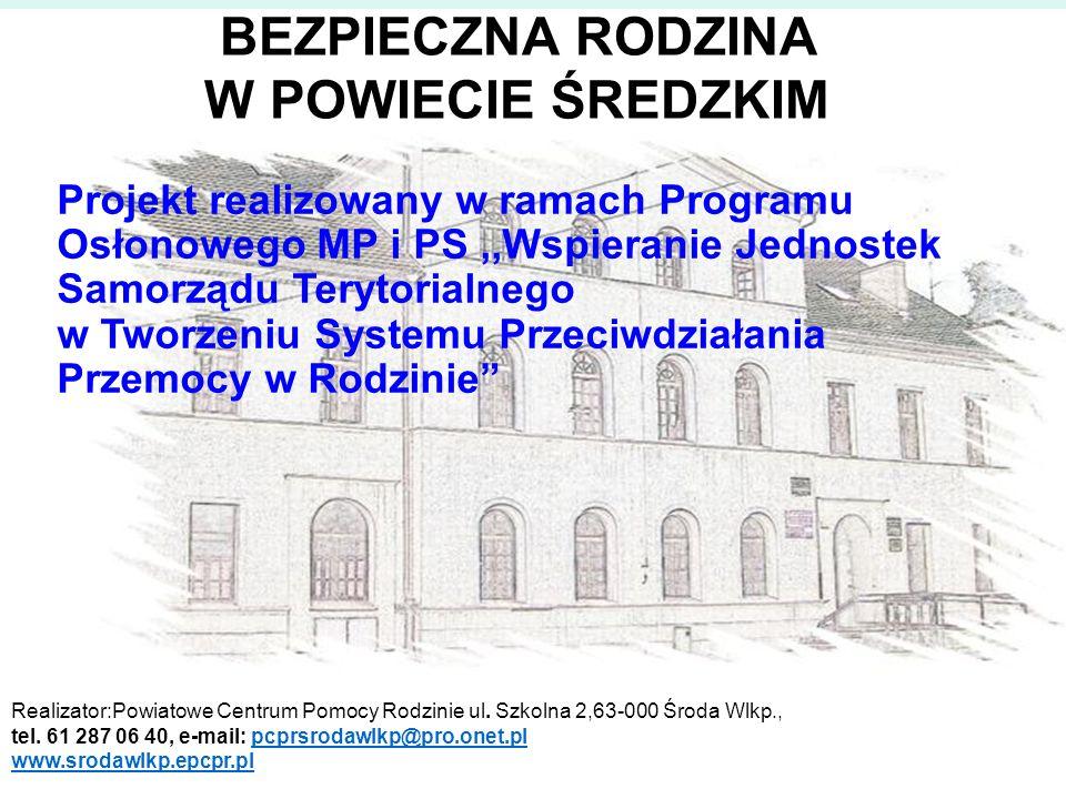 BEZPIECZNA RODZINA W POWIECIE ŚREDZKIM Realizator:Powiatowe Centrum Pomocy Rodzinie ul. Szkolna 2,63-000 Środa Wlkp., tel. 61 287 06 40, e-mail: pcprs