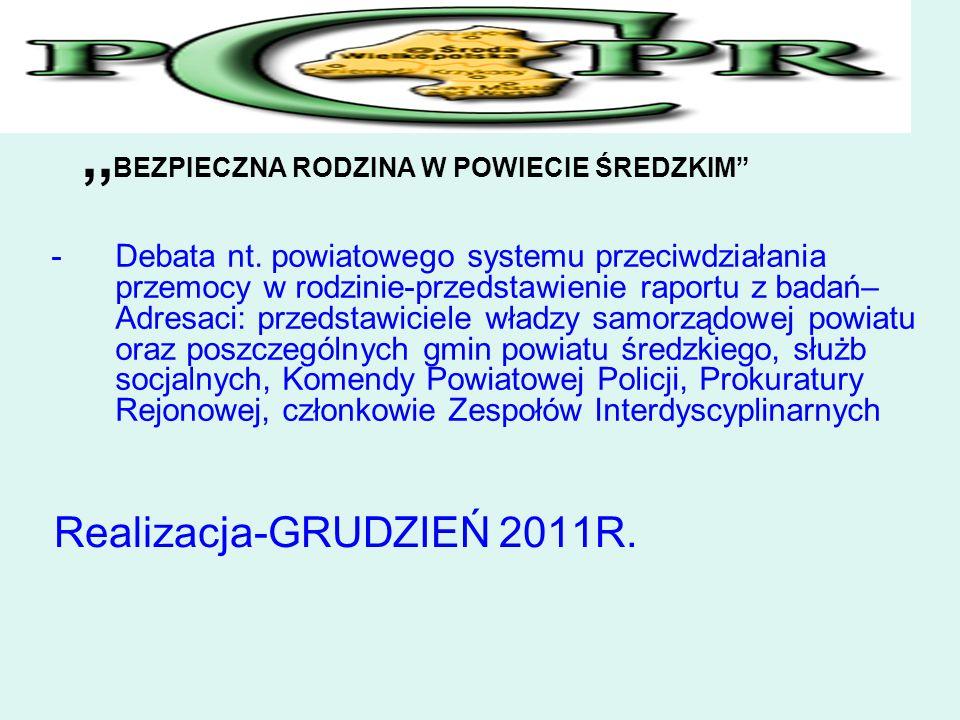 ,, BEZPIECZNA RODZINA W POWIECIE ŚREDZKIM Realizacja-GRUDZIEŃ 2011R. -Debata nt. powiatowego systemu przeciwdziałania przemocy w rodzinie-przedstawien