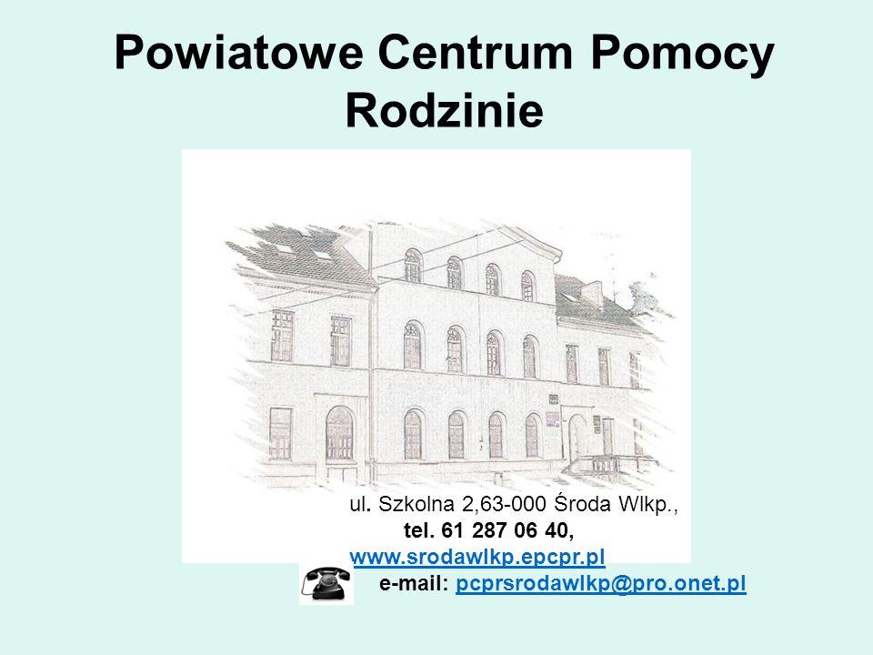 Powiatowe Centrum Pomocy Rodzinie ul. Szkolna 2,63-000 Środa Wlkp., tel. 61 287 06 40, www.srodawlkp.epcpr.pl e-mail: pcprsrodawlkp@pro.onet.plpcprsro