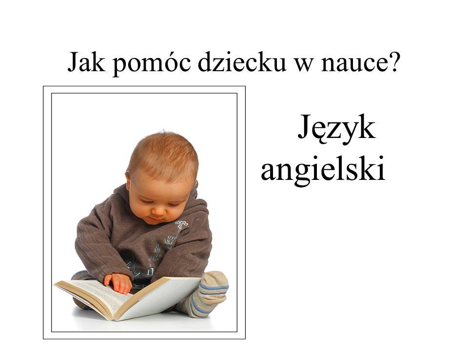 Język angielski 1.Sprawdź podręcznik i zeszyt.2.Zaopatrz dziecko w słownik.