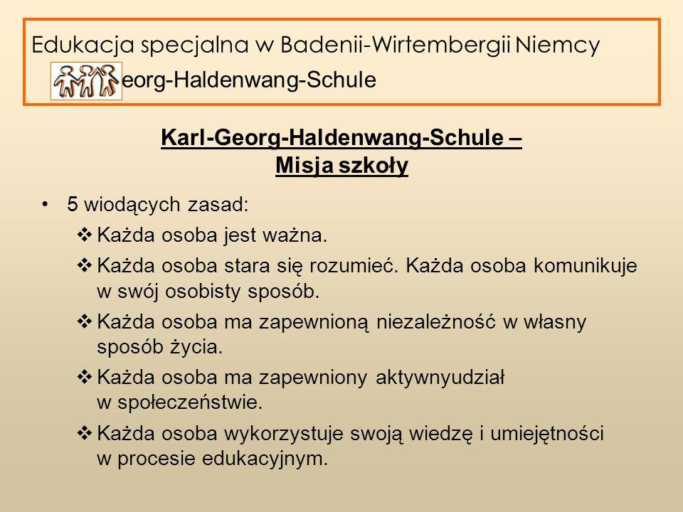 Edukacja specjalna w Badenii-Wirtembergii Niemcy Karl-Georg-Haldenwang-Schule Karl-Georg-Haldenwang-Schule – Misja szkoły 5 wiodących zasad: Każda oso