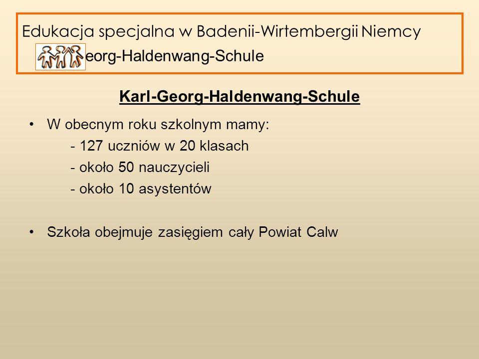 Edukacja specjalna w Badenii-Wirtembergii Niemcy Karl-Georg-Haldenwang-Schule Karl-Georg-Haldenwang-Schule – poziom podstawowy (Klasy 1.-4.) 29 uczniów w 6 klasach 3 klasy w Bad Teinach-Zavelstein 2 klasy integracyjne – w innych szkołach (Zavelstein, Neubulach) 1 cała klasa poza szkołą (Gechingen)