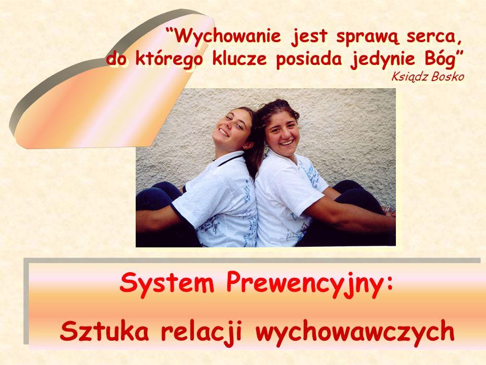 System Prewencyjny: Sztuka relacji wychowawczych System Prewencyjny: Sztuka relacji wychowawczych Wychowanie jest sprawą serca, do którego klucze posi