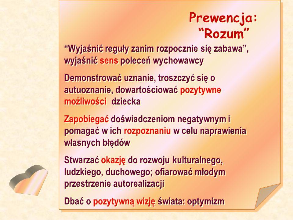 Prewencja: Rozum Prewencja: Rozum Wyjaśnić reguły zanim rozpocznie się zabawa, wyjaśnić sens poleceń wychowawcy Demonstrować uznanie, troszczyć się o