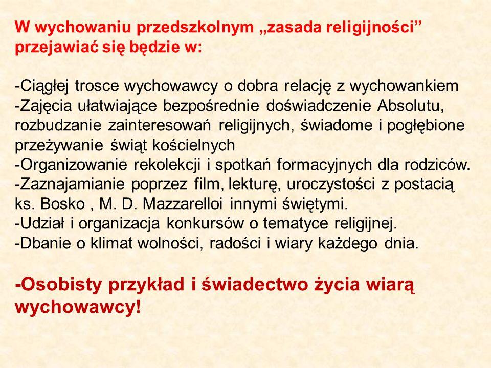 W wychowaniu przedszkolnym zasada religijności przejawiać się będzie w: -Ciągłej trosce wychowawcy o dobra relację z wychowankiem -Zajęcia ułatwiające