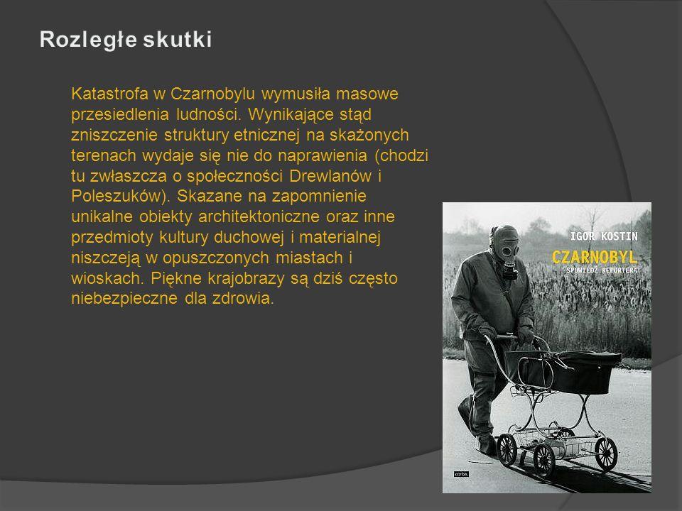 Katastrofa w Czarnobylu wymusiła masowe przesiedlenia ludności. Wynikające stąd zniszczenie struktury etnicznej na skażonych terenach wydaje się nie d