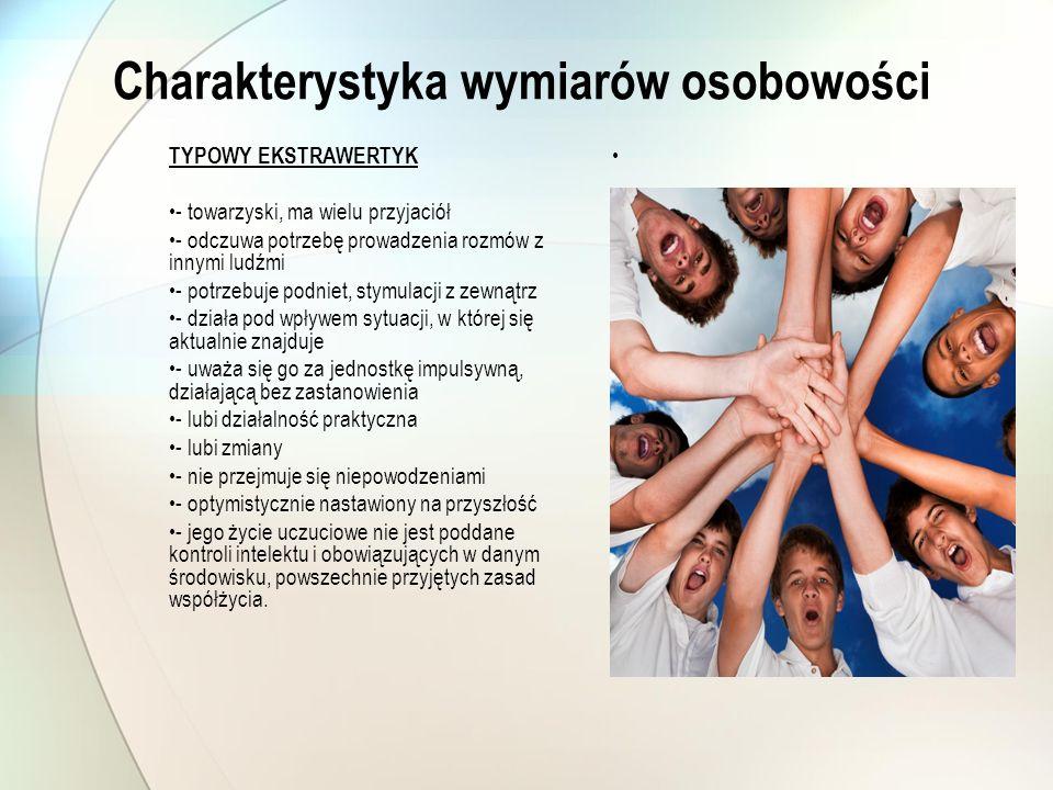 Charakterystyka wymiarów osobowości TYPOWY EKSTRAWERTYK - towarzyski, ma wielu przyjaciół - odczuwa potrzebę prowadzenia rozmów z innymi ludźmi - potr