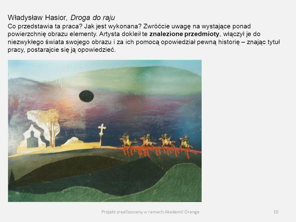 Projekt zrealizowany w ramach Akademii Orange10 Władysław Hasior, Droga do raju Co przedstawia ta praca? Jak jest wykonana? Zwróćcie uwagę na wystając