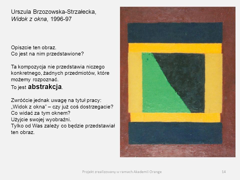 Projekt zrealizowany w ramach Akademii Orange14 Urszula Brzozowska-Strzałecka, Widok z okna, 1996-97 Opiszcie ten obraz. Co jest na nim przedstawione?