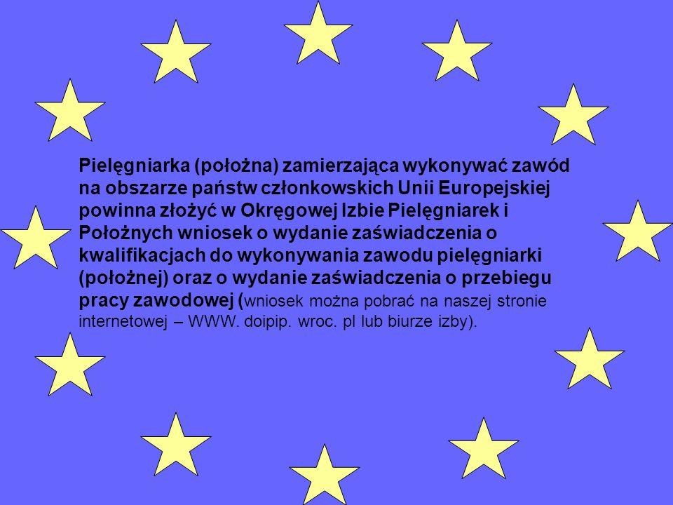 Pielęgniarka (położna) zamierzająca wykonywać zawód na obszarze państw członkowskich Unii Europejskiej powinna złożyć w Okręgowej Izbie Pielęgniarek i
