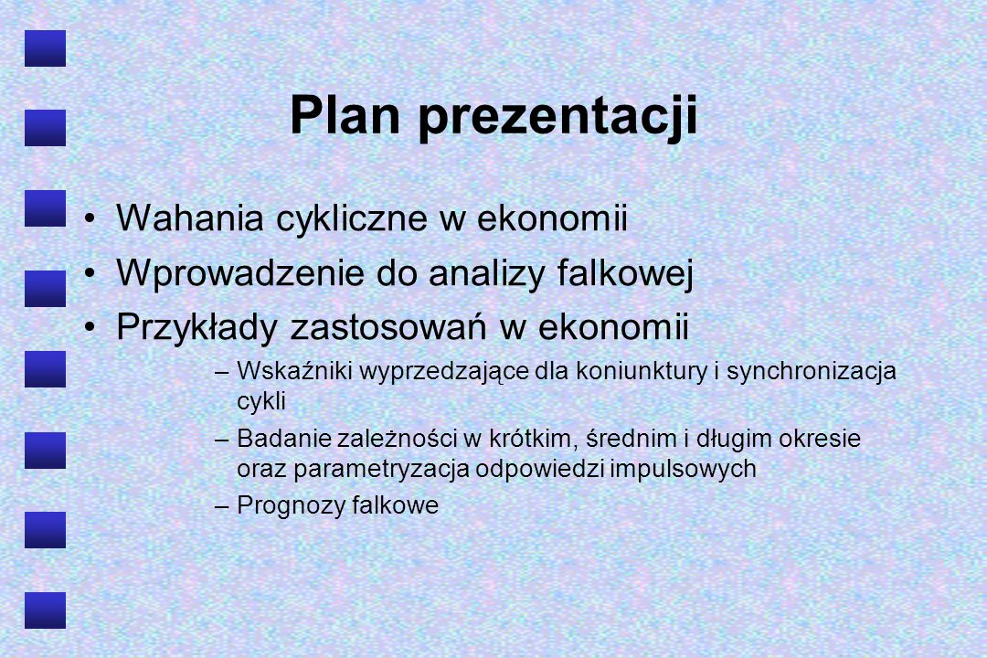 Plan prezentacji Wahania cykliczne w ekonomii Wprowadzenie do analizy falkowej Przykłady zastosowań w ekonomii –Wskaźniki wyprzedzające dla koniunktur