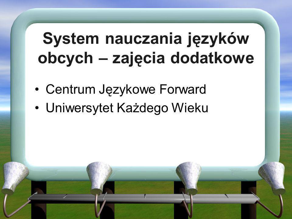 System nauczania języków obcych – zajęcia dodatkowe Centrum Językowe Forward Uniwersytet Każdego Wieku