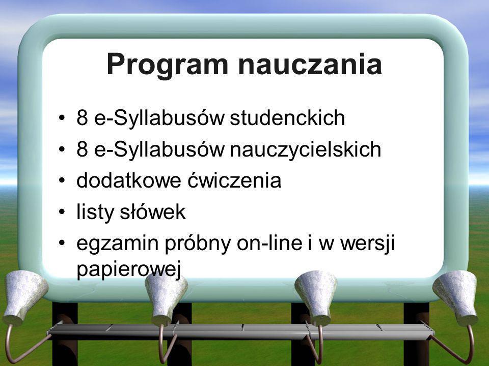 Program nauczania 8 e-Syllabusów studenckich 8 e-Syllabusów nauczycielskich dodatkowe ćwiczenia listy słówek egzamin próbny on-line i w wersji papiero