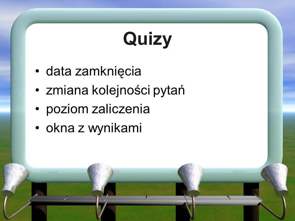 Quizy data zamknięcia zmiana kolejności pytań poziom zaliczenia okna z wynikami