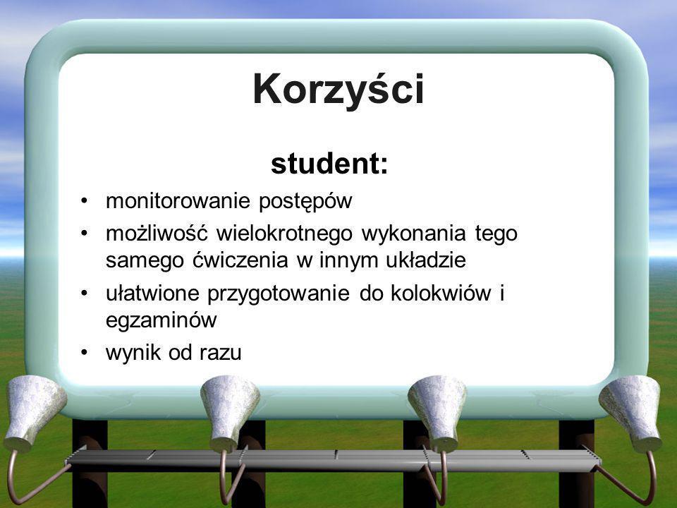 Korzyści student: monitorowanie postępów możliwość wielokrotnego wykonania tego samego ćwiczenia w innym układzie ułatwione przygotowanie do kolokwiów