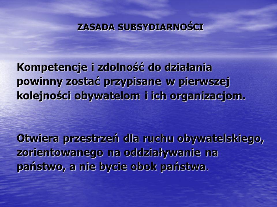ZASADA SUBSYDIARNOŚCI ZASADA SUBSYDIARNOŚCI Kompetencje i zdolność do działania powinny zostać przypisane w pierwszej kolejności obywatelom i ich orga
