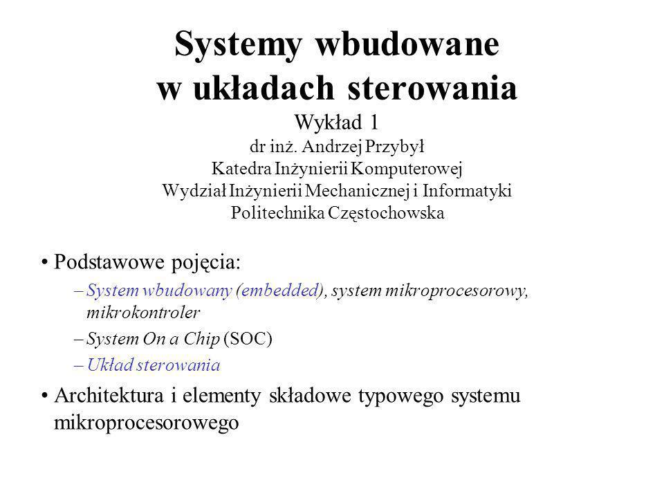 Podstawowe pojęcia: –System wbudowany (embedded), system mikroprocesorowy, mikrokontroler –System On a Chip (SOC) –Układ sterowania Architektura i ele
