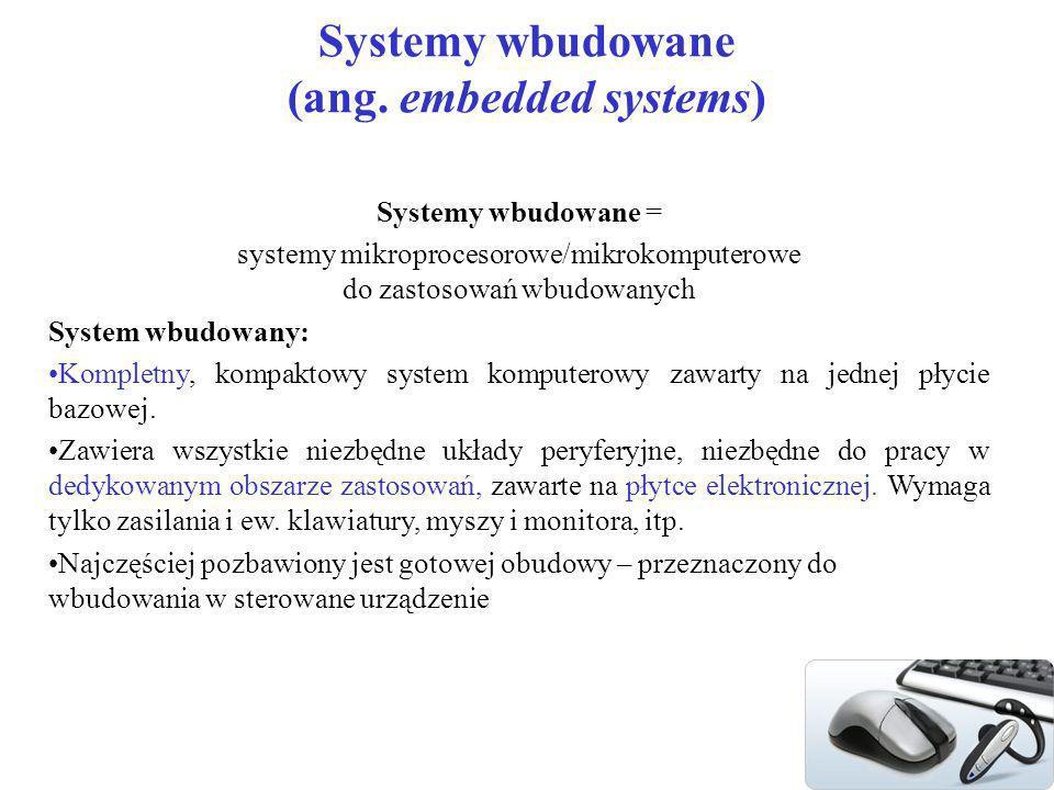 2 Systemy wbudowane (ang. embedded systems) Systemy wbudowane = systemy mikroprocesorowe/mikrokomputerowe do zastosowań wbudowanych System wbudowany: