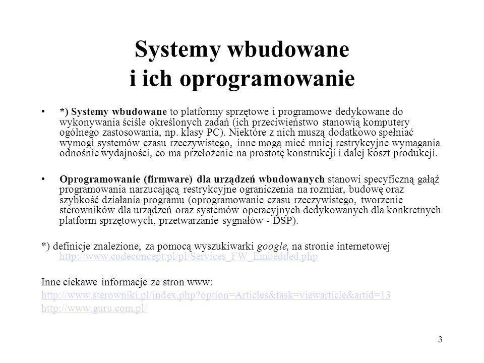 3 Systemy wbudowane i ich oprogramowanie *) Systemy wbudowane to platformy sprzętowe i programowe dedykowane do wykonywania ściśle określonych zadań (
