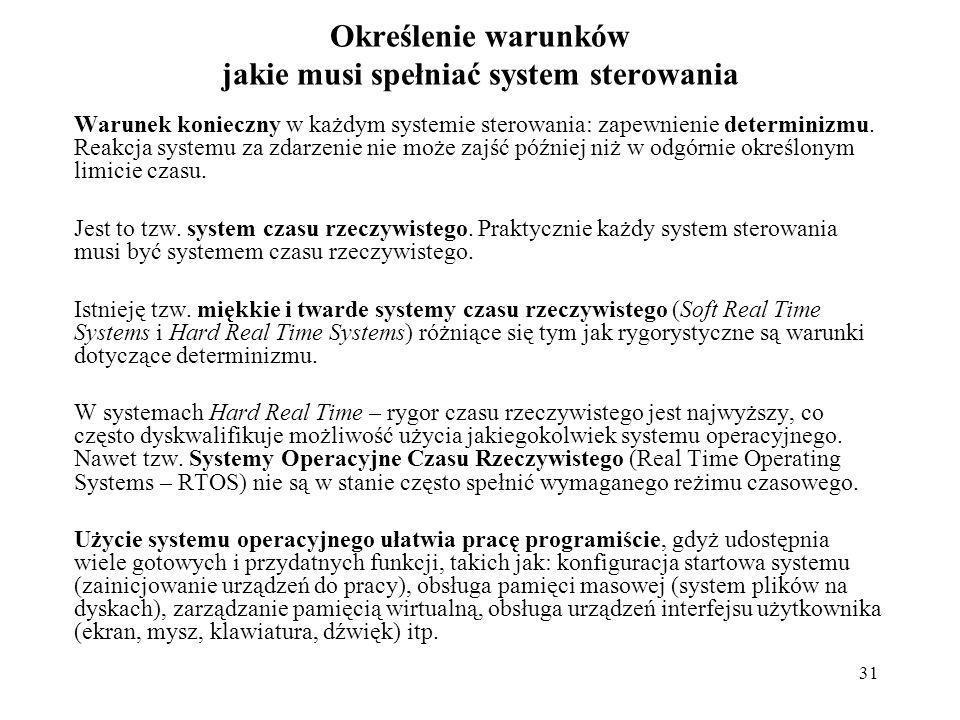 31 Określenie warunków jakie musi spełniać system sterowania Warunek konieczny w każdym systemie sterowania: zapewnienie determinizmu. Reakcja systemu