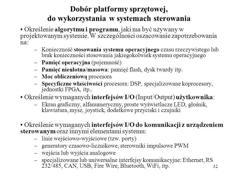 32 Dobór platformy sprzętowej, do wykorzystania w systemach sterowania Określenie algorytmu i programu, jaki ma być używany w projektowanym systemie.