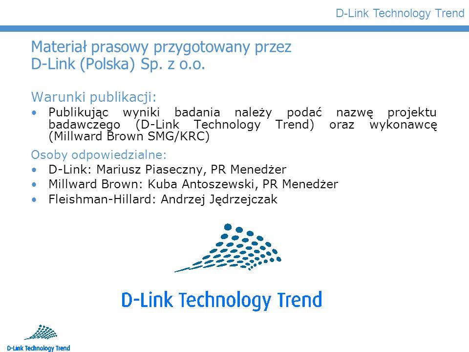 D-Link Technology Trend Materiał prasowy przygotowany przez D-Link (Polska) Sp. z o.o. Warunki publikacji: Publikując wyniki badania należy podać nazw