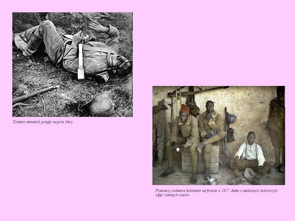 Żołnierz niemiecki poległy na polu bitwy Francuscy żołnierze kolonialni na froncie w 1917. Jedno z nielicznych kolorowych zdjęć z tamtych czasów