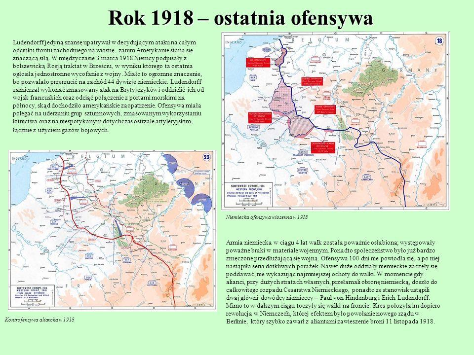 Rok 1918 – ostatnia ofensywa Niemiecka ofensywa wiosenna w 1918 Ludendorff jedyną szansę upatrywał w decydującym ataku na całym odcinku frontu zachodn