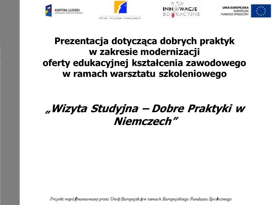 Prezentacja dotycząca dobrych praktyk w zakresie modernizacji oferty edukacyjnej kształcenia zawodowego w ramach warsztatu szkoleniowego Wizyta Studyj
